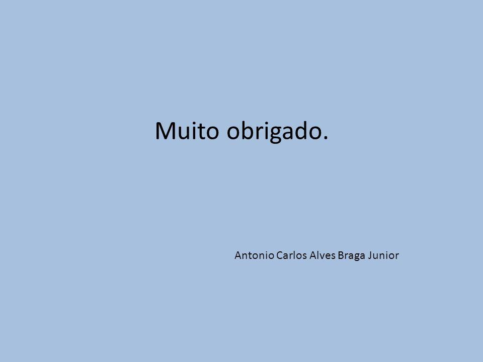 Muito obrigado. Antonio Carlos Alves Braga Junior