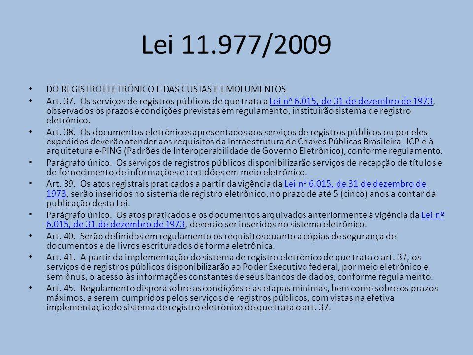 Lei 11.977/2009 DO REGISTRO ELETRÔNICO E DAS CUSTAS E EMOLUMENTOS Art.
