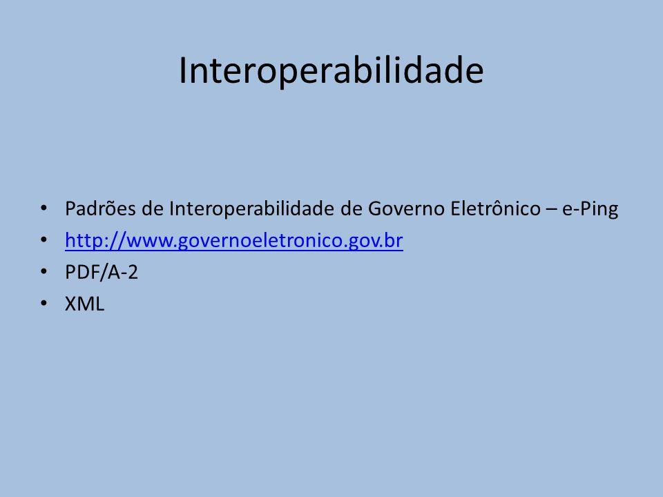 Interoperabilidade Padrões de Interoperabilidade de Governo Eletrônico – e-Ping http://www.governoeletronico.gov.br PDF/A-2 XML