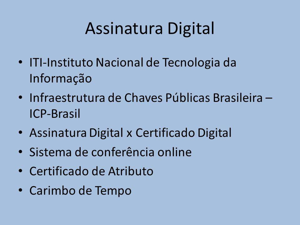 Assinatura Digital ITI-Instituto Nacional de Tecnologia da Informação Infraestrutura de Chaves Públicas Brasileira – ICP-Brasil Assinatura Digital x Certificado Digital Sistema de conferência online Certificado de Atributo Carimbo de Tempo
