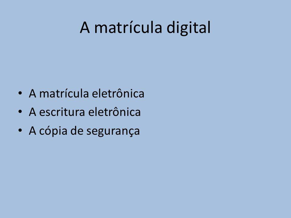 A matrícula digital A matrícula eletrônica A escritura eletrônica A cópia de segurança