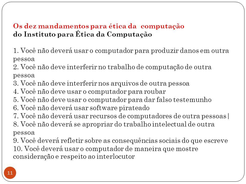 11 Os dez mandamentos para ética da computação do Instituto para Ética da Computação 1.