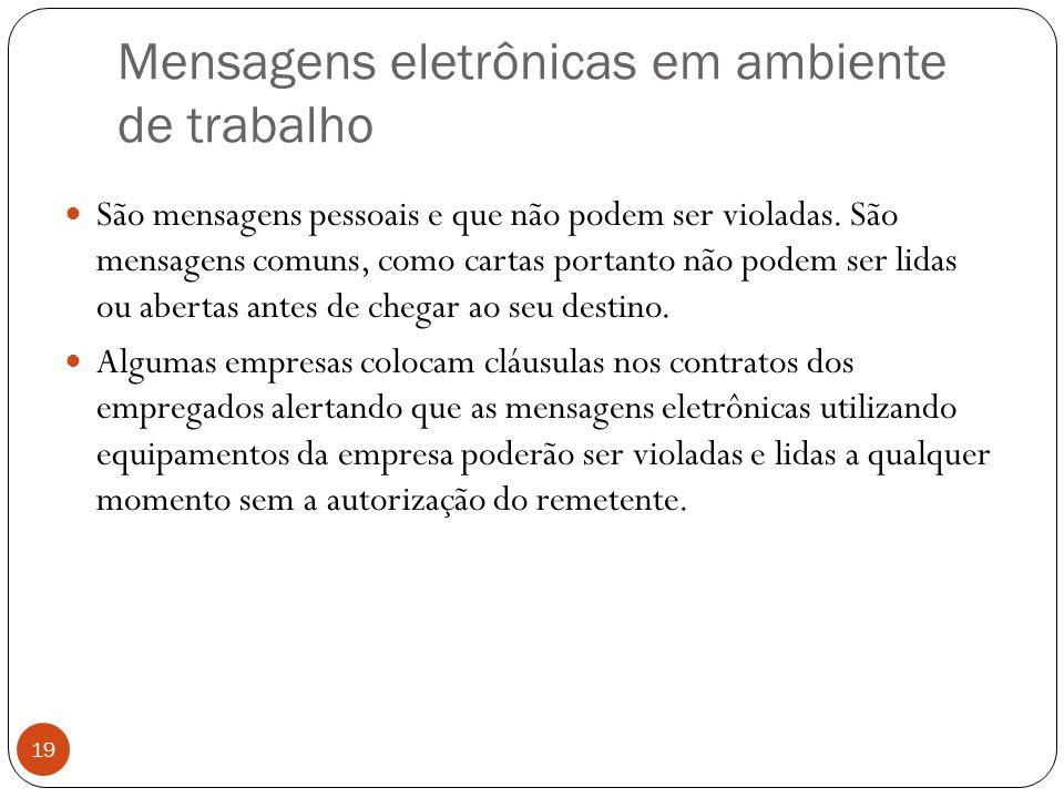 Mensagens eletrônicas em ambiente de trabalho 19 São mensagens pessoais e que não podem ser violadas.