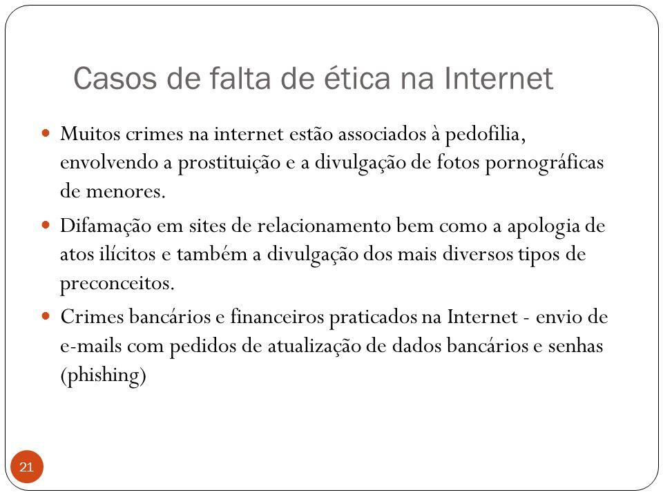 Casos de falta de ética na Internet 21 Muitos crimes na internet estão associados à pedofilia, envolvendo a prostituição e a divulgação de fotos pornográficas de menores.