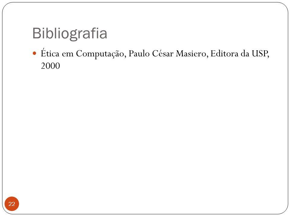 Bibliografia 22 Ética em Computação, Paulo César Masiero, Editora da USP, 2000