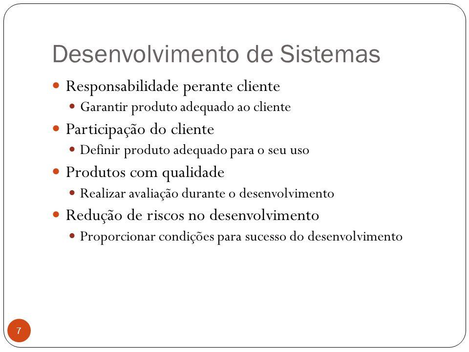 Desenvolvimento de Sistemas 7 Responsabilidade perante cliente Garantir produto adequado ao cliente Participação do cliente Definir produto adequado para o seu uso Produtos com qualidade Realizar avaliação durante o desenvolvimento Redução de riscos no desenvolvimento Proporcionar condições para sucesso do desenvolvimento