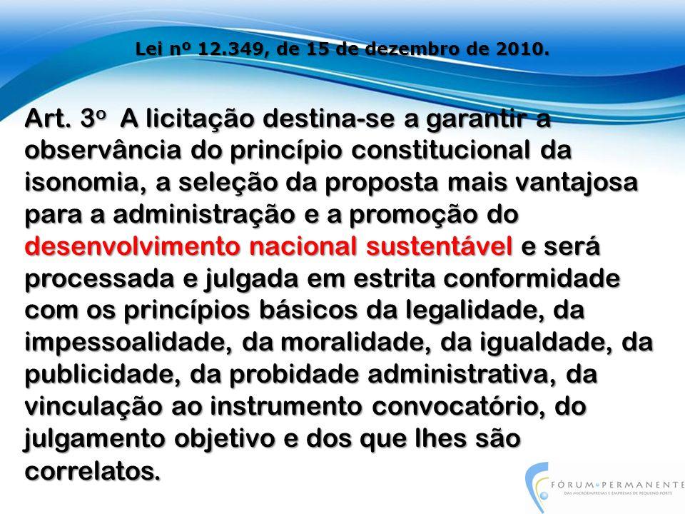 Art. 3 o A licitação destina-se a garantir a observância do princípio constitucional da isonomia, a seleção da proposta mais vantajosa para a administ