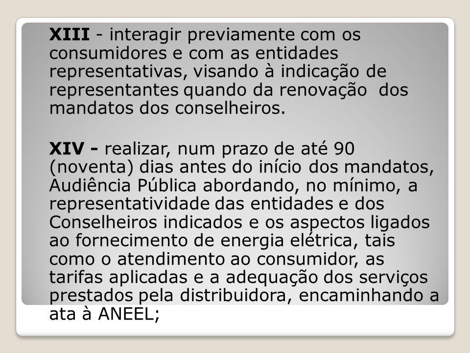 XIII - interagir previamente com os consumidores e com as entidades representativas, visando à indicação de representantes quando da renovação dos man