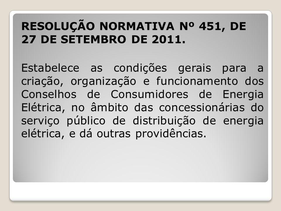 RESOLUÇÃO NORMATIVA Nº 451, DE 27 DE SETEMBRO DE 2011. Estabelece as condições gerais para a criação, organização e funcionamento dos Conselhos de Con