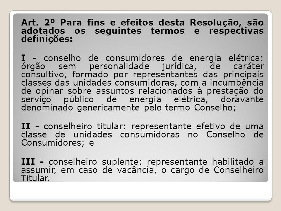 Art. 2º Para fins e efeitos desta Resolução, são adotados os seguintes termos e respectivas definições: I - conselho de consumidores de energia elétri