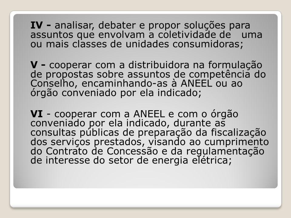 VII - solicitar a intervenção da ANEEL ou do órgão conveniado por ela indicado para a solução de impasses surgidos entre o Conselho e a distribuidora; VIII - conhecer e acompanhar a evolução da legislação e da regulamentação do setor de energia elétrica; IX - cooperar com a distribuidora na divulgação das decisões e dos atos praticados elo Conselho;