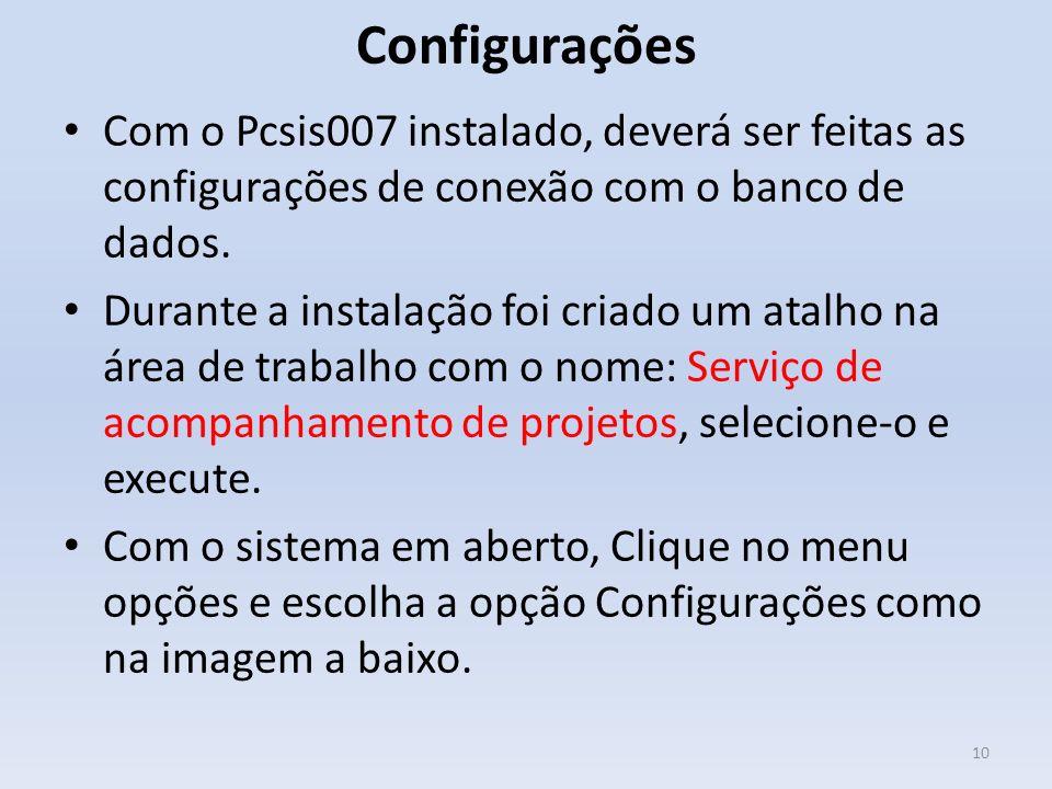 Configurações Com o Pcsis007 instalado, deverá ser feitas as configurações de conexão com o banco de dados. Durante a instalação foi criado um atalho