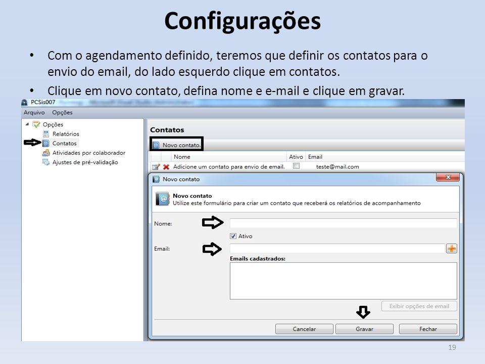 Configurações Com o agendamento definido, teremos que definir os contatos para o envio do email, do lado esquerdo clique em contatos. Clique em novo c