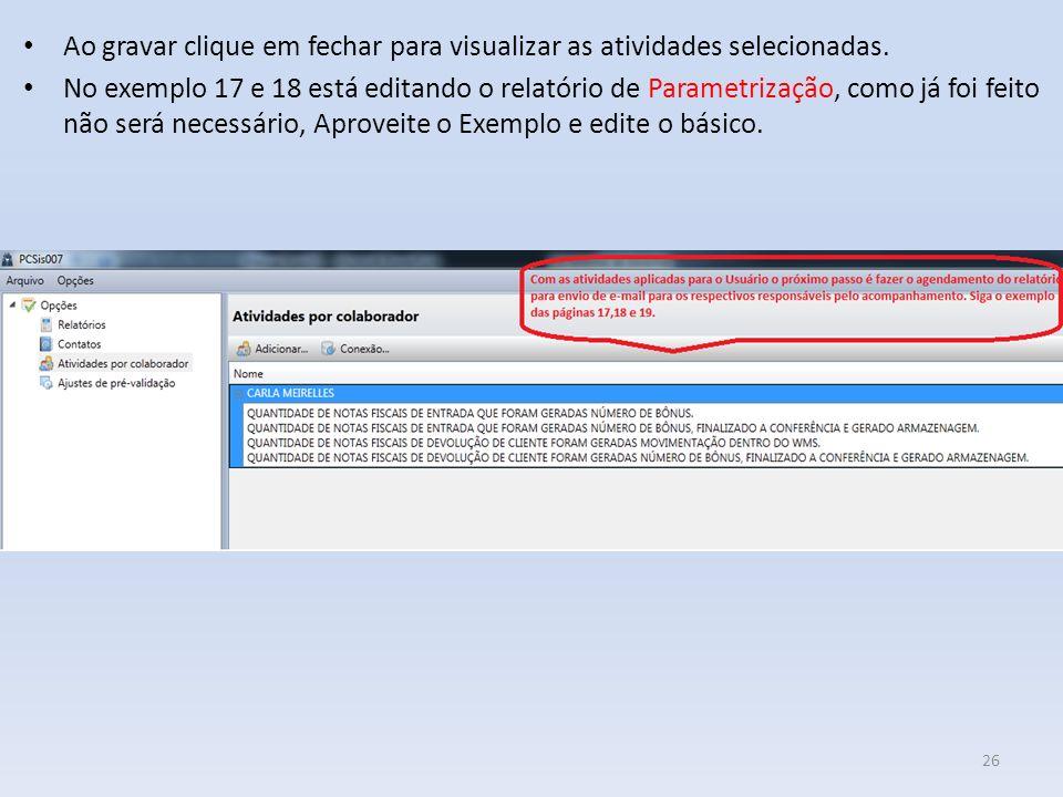 Ao gravar clique em fechar para visualizar as atividades selecionadas. No exemplo 17 e 18 está editando o relatório de Parametrização, como já foi fei