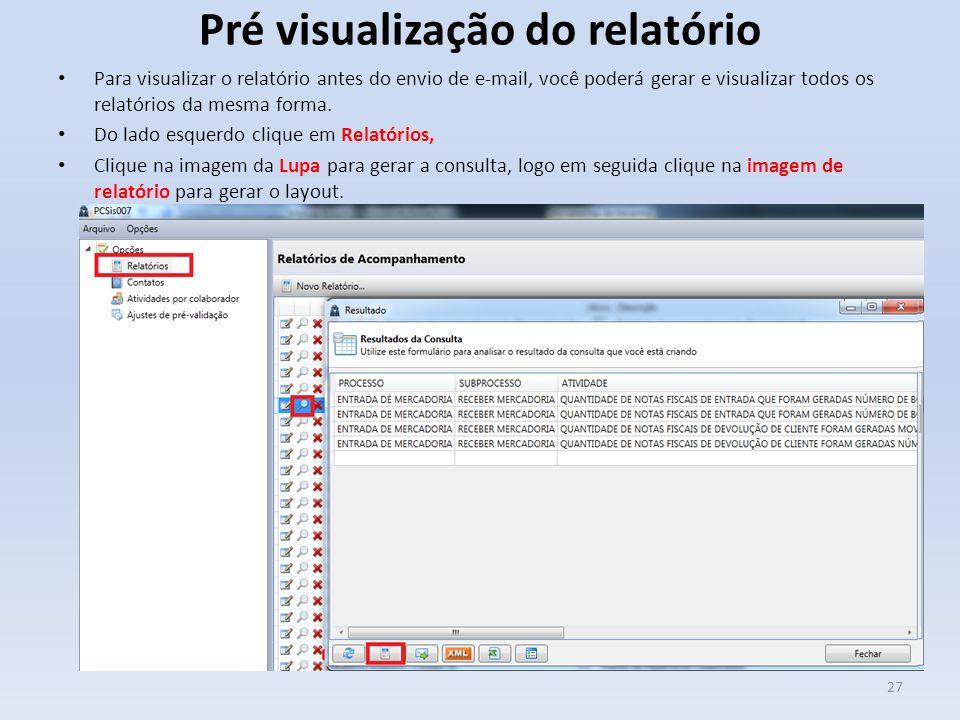 Pré visualização do relatório Para visualizar o relatório antes do envio de e-mail, você poderá gerar e visualizar todos os relatórios da mesma forma.