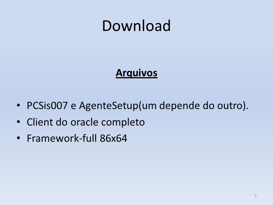 Download Arquivos PCSis007 e AgenteSetup(um depende do outro). Client do oracle completo Framework-full 86x64 5