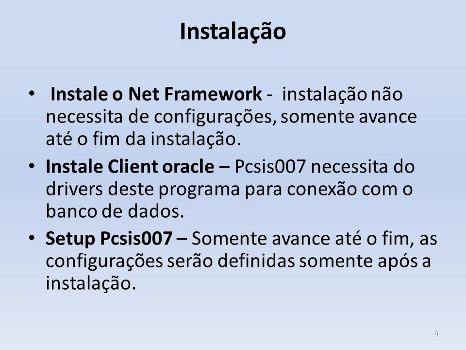 Instalação Instale o Net Framework - instalação não necessita de configurações, somente avance até o fim da instalação. Instale Client oracle – Pcsis0