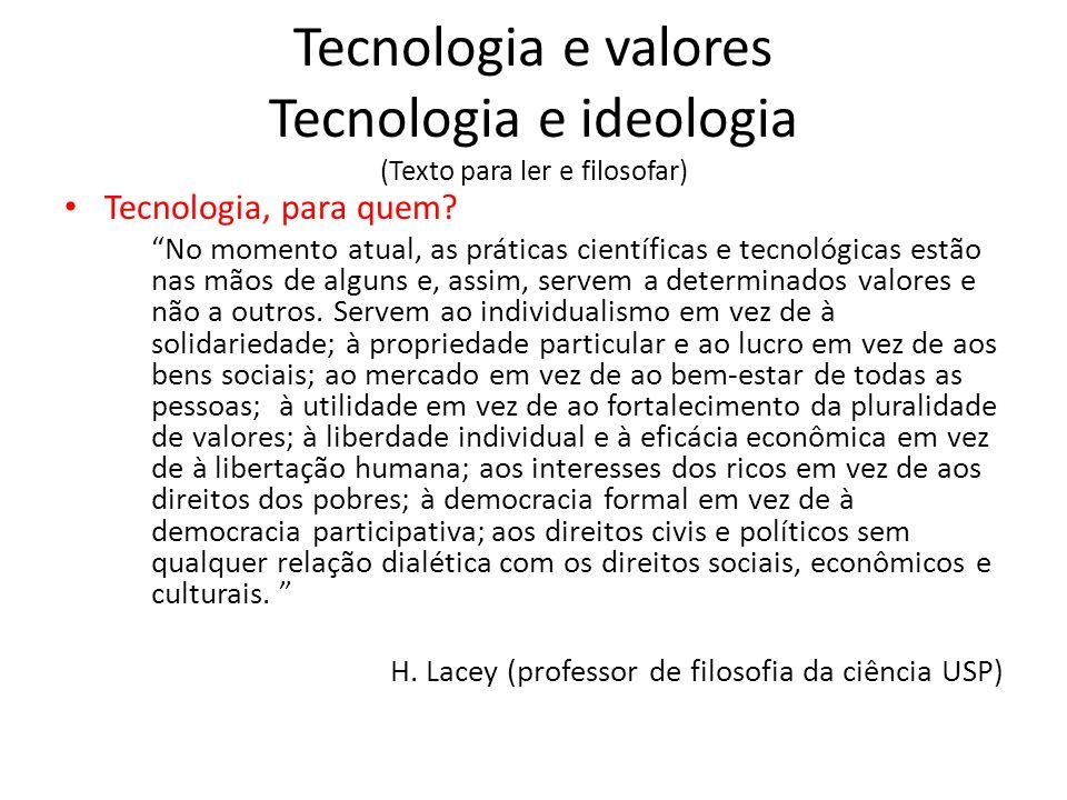 Tecnologia e valores Tecnologia e ideologia (Texto para ler e filosofar) Tecnologia, para quem.