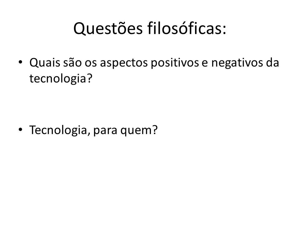 Questões filosóficas: Quais são os aspectos positivos e negativos da tecnologia.