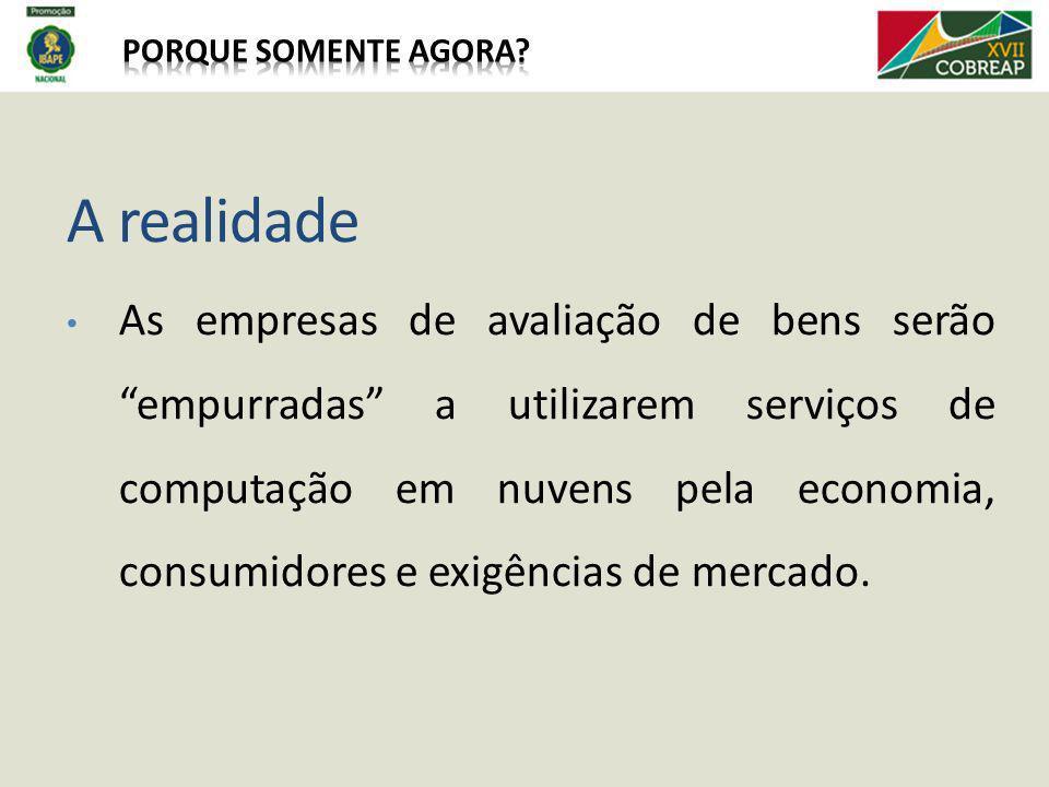 A realidade As empresas de avaliação de bens serão empurradas a utilizarem serviços de computação em nuvens pela economia, consumidores e exigências d