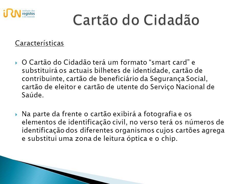 Características O Cartão do Cidadão terá um formato smart card e substituirá os actuais bilhetes de identidade, cartão de contribuinte, cartão de bene