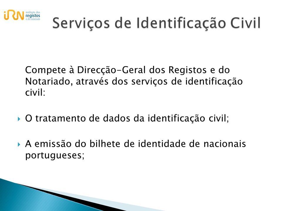 Compete à Direcção-Geral dos Registos e do Notariado, através dos serviços de identificação civil: O tratamento de dados da identificação civil; A emi