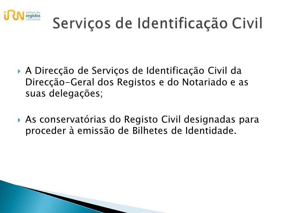 A Direcção de Serviços de Identificação Civil da Direcção-Geral dos Registos e do Notariado e as suas delegações; As conservatórias do Registo Civil d