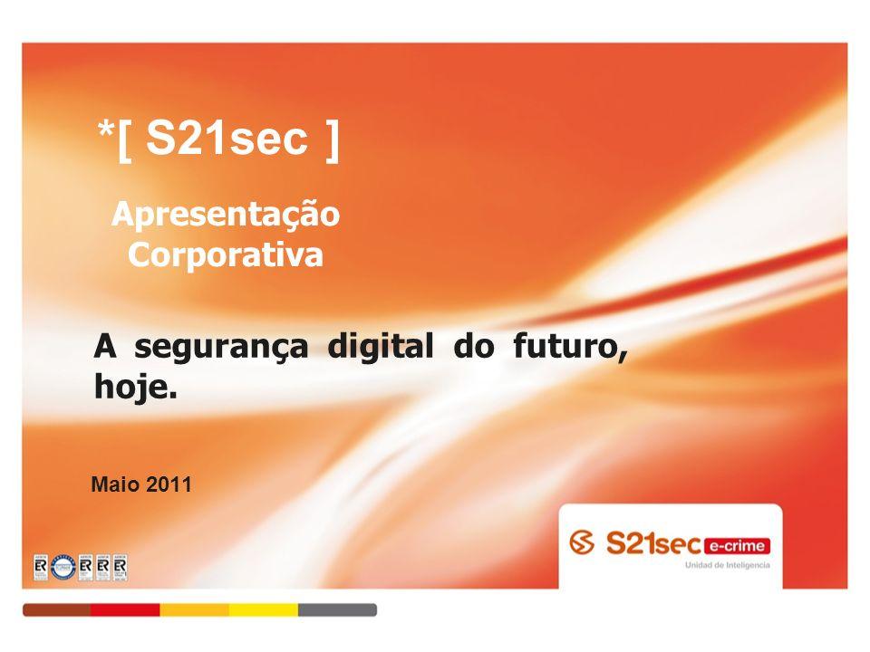 Maio 2011 *[ S21sec ] A segurança digital do futuro, hoje. Apresentação Corporativa