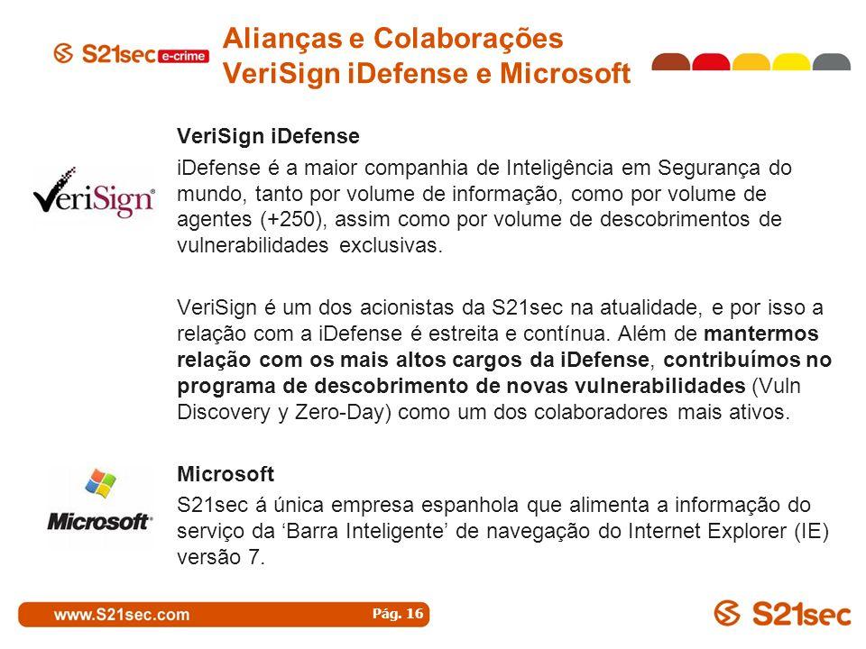 VeriSign iDefense iDefense é a maior companhia de Inteligência em Segurança do mundo, tanto por volume de informação, como por volume de agentes (+250