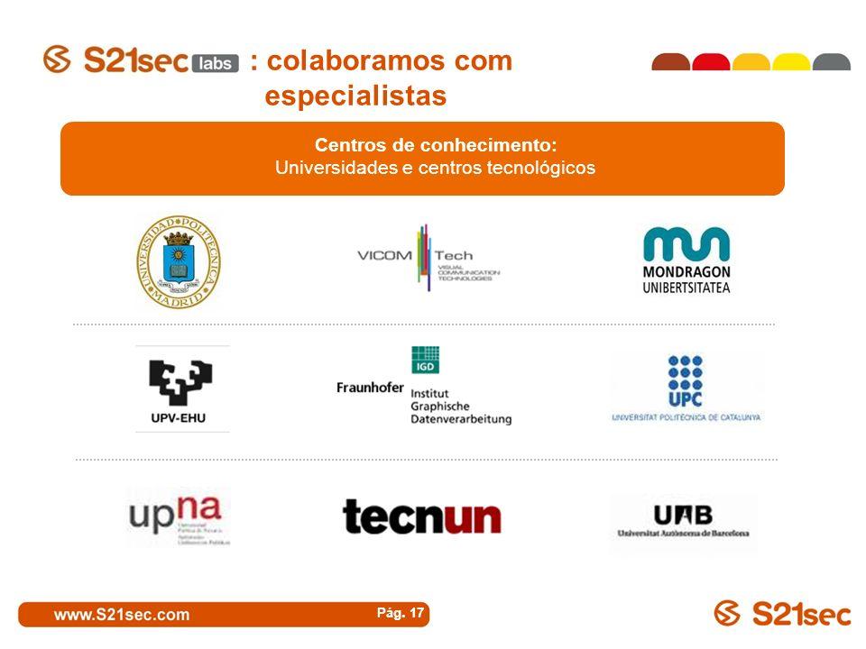 : colaboramos com especialistas Pág. 17 Centros de conhecimento: Universidades e centros tecnológicos