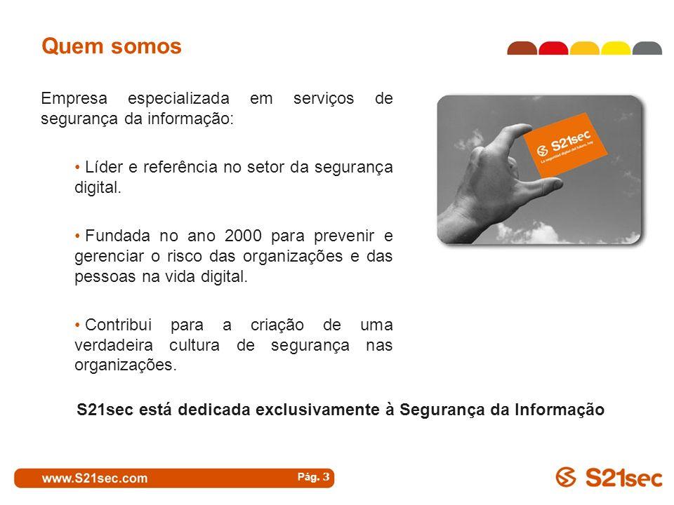 Pág. 3 Quem somos S21sec está dedicada exclusivamente à Segurança da Informação Empresa especializada em serviços de segurança da informação: Líder e