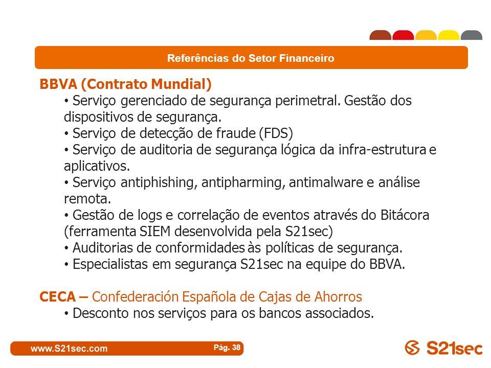 Pág. 38 Referências do Setor Financeiro : BBVA (Contrato Mundial) Serviço gerenciado de segurança perimetral. Gestão dos dispositivos de segurança. Se