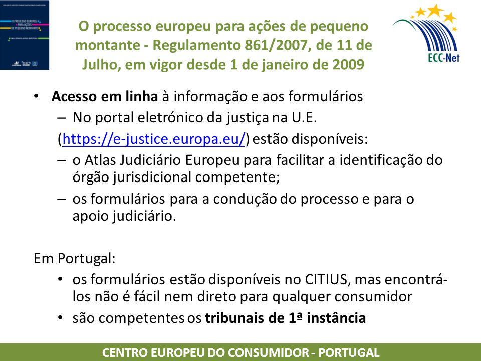 O processo europeu para ações de pequeno montante - Regulamento 861/2007, de 11 de Julho, em vigor desde 1 de janeiro de 2009 Acesso em linha à informação e aos formulários – No portal eletrónico da justiça na U.E.