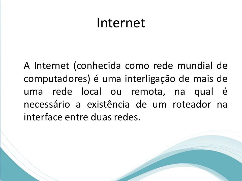 Internet A Internet (conhecida como rede mundial de computadores) é uma interligação de mais de uma rede local ou remota, na qual é necessário a exist