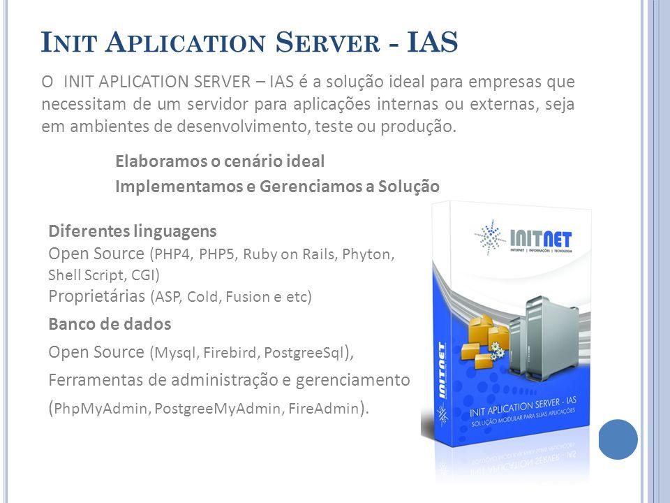 I NIT A PLICATION S ERVER - IAS O INIT APLICATION SERVER – IAS é a solução ideal para empresas que necessitam de um servidor para aplicações internas ou externas, seja em ambientes de desenvolvimento, teste ou produção.