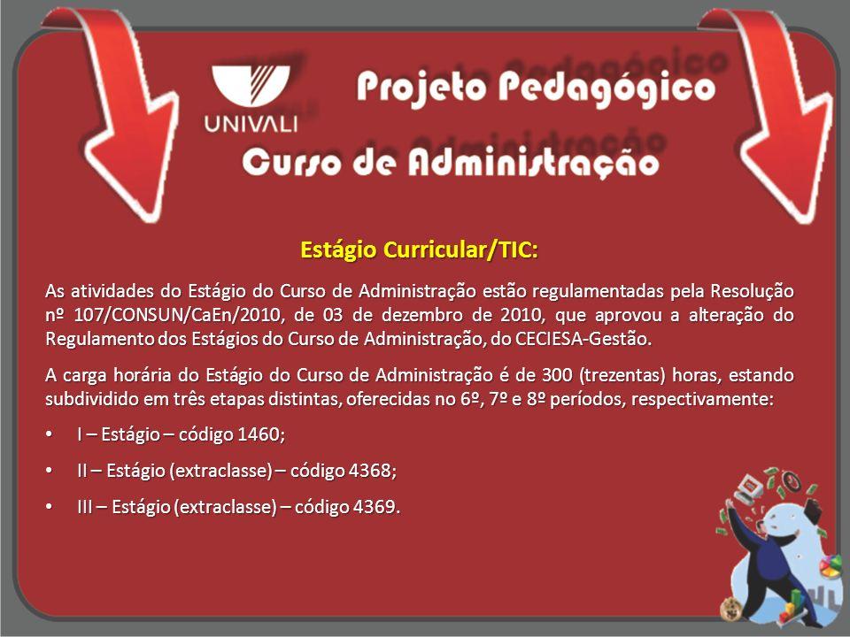 Estágio Curricular/TIC: As atividades do Estágio do Curso de Administração estão regulamentadas pela Resolução nº 107/CONSUN/CaEn/2010, de 03 de dezem