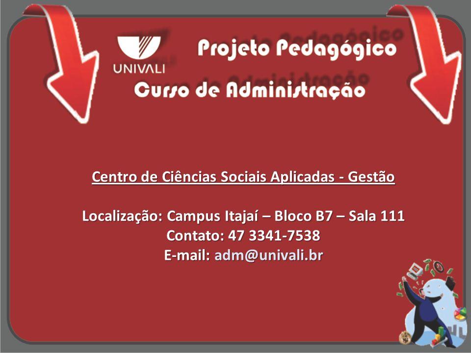 Centro de Ciências Sociais Aplicadas - Gestão Localização: Campus Itajaí – Bloco B7 – Sala 111 Contato: 47 3341-7538 E-mail: adm@univali.br