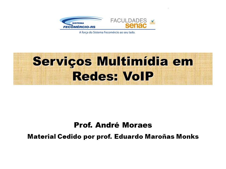 Serviços Multimídia em Redes: VoIP Prof.André Moraes Material Cedido por prof.