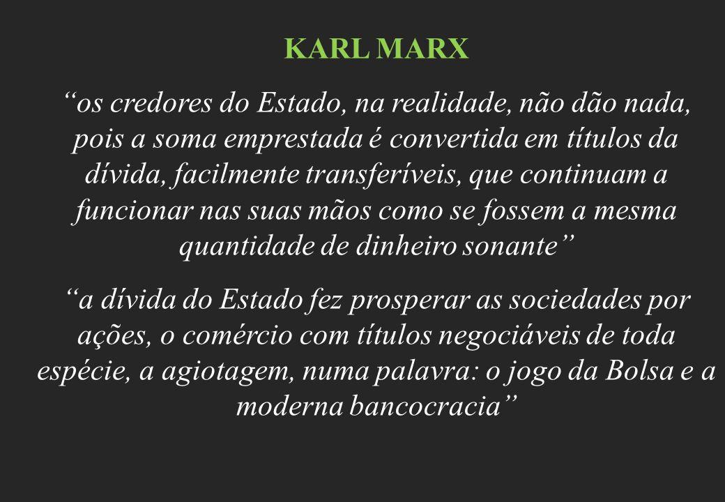 KARL MARX os credores do Estado, na realidade, não dão nada, pois a soma emprestada é convertida em títulos da dívida, facilmente transferíveis, que c