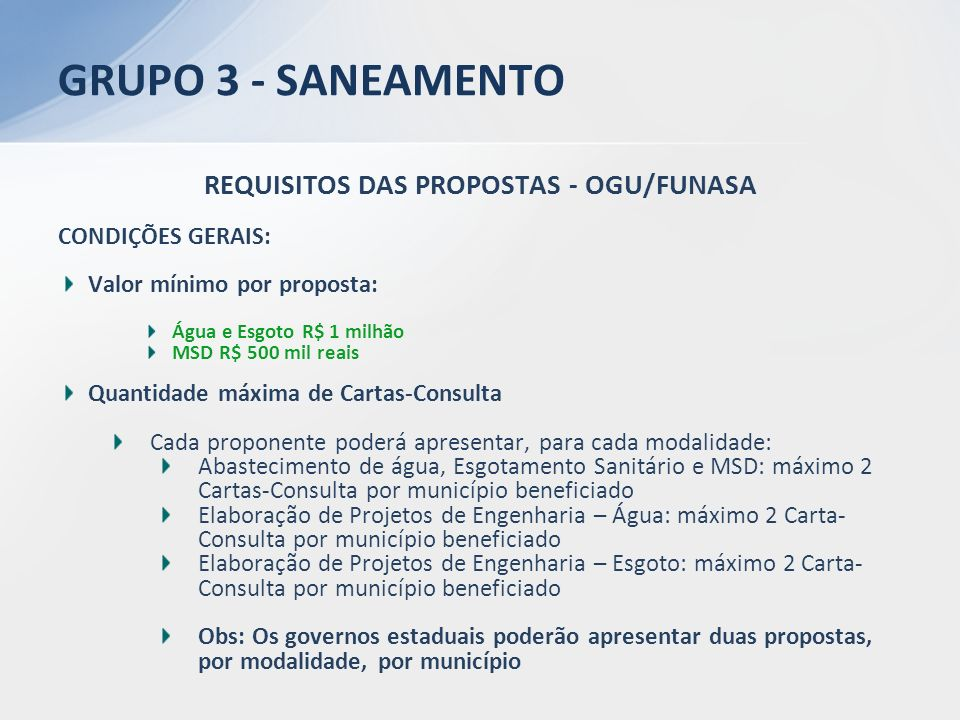 REQUISITOS DAS PROPOSTAS - OGU/FUNASA CONDIÇÕES GERAIS: Valor mínimo por proposta: Água e Esgoto R$ 1 milhão MSD R$ 500 mil reais Quantidade máxima de