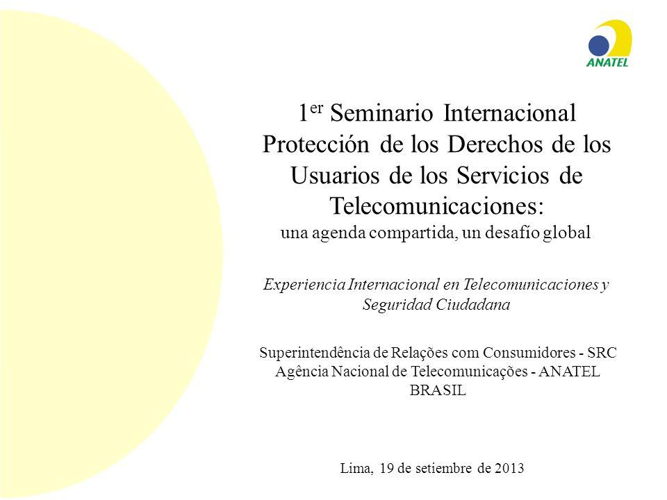 Superintendência de Relações com Consumidores - SRC Agência Nacional de Telecomunicações - ANATEL BRASIL 1 er Seminario Internacional Protección de lo