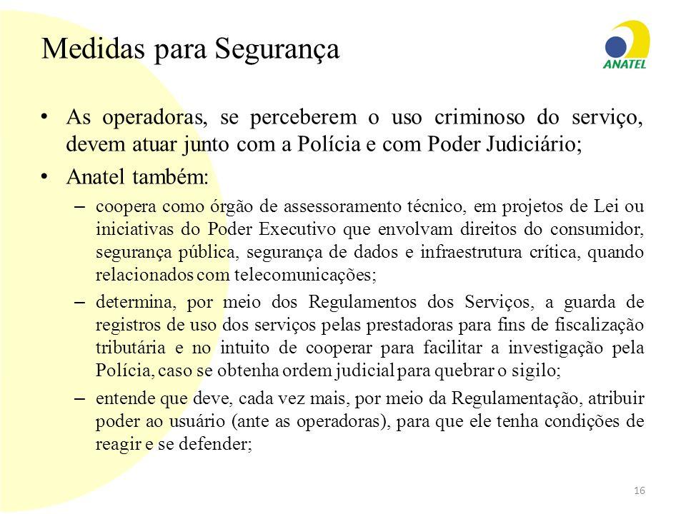 Medidas para Segurança As operadoras, se perceberem o uso criminoso do serviço, devem atuar junto com a Polícia e com Poder Judiciário; Anatel também: