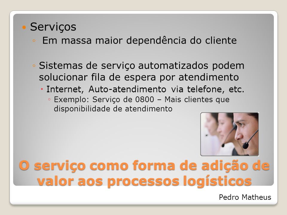 O serviço como forma de adição de valor aos processos logísticos Pedro Matheus Serviços Em massa maior dependência do cliente Sistemas de serviço auto