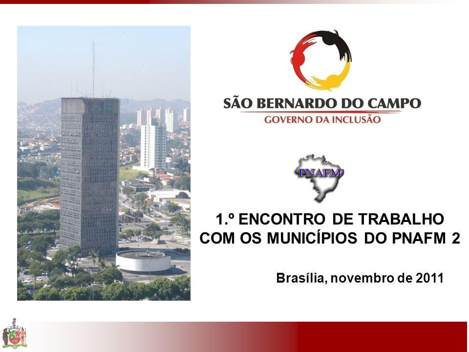 1.º ENCONTRO DE TRABALHO COM OS MUNICÍPIOS DO PNAFM 2 Brasília, novembro de 2011