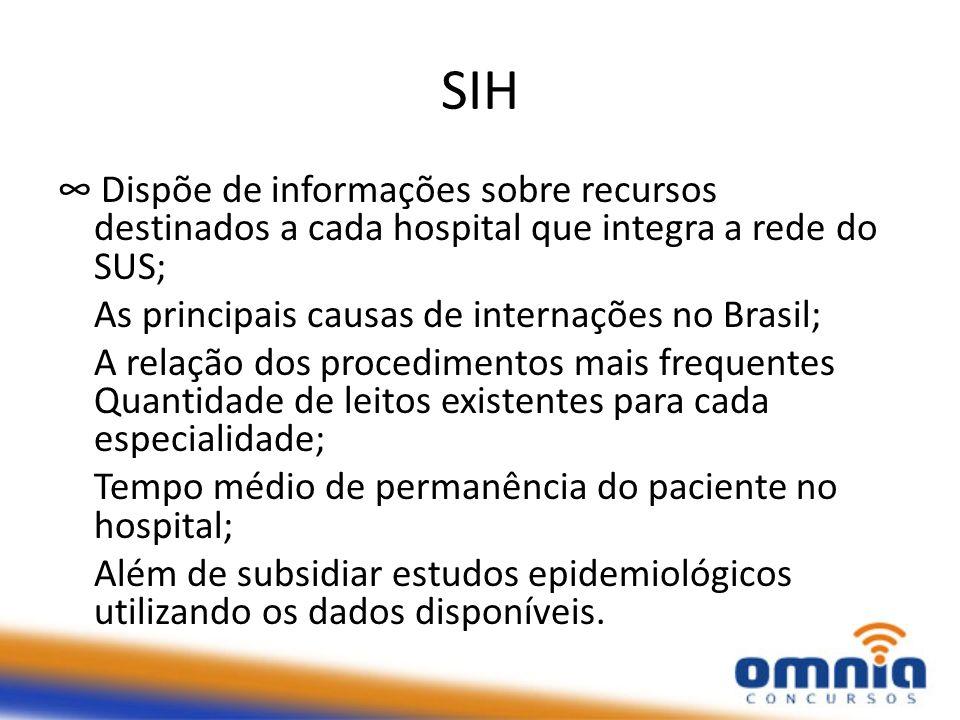 SIH Dispõe de informações sobre recursos destinados a cada hospital que integra a rede do SUS; As principais causas de internações no Brasil; A relaçã