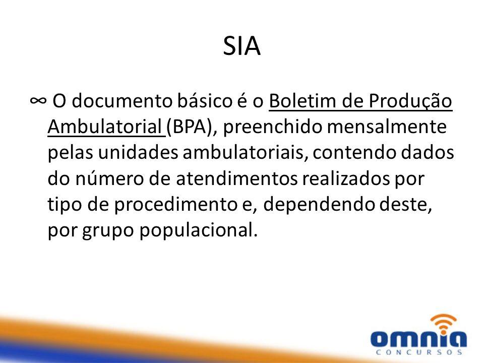 SIA O documento básico é o Boletim de Produção Ambulatorial (BPA), preenchido mensalmente pelas unidades ambulatoriais, contendo dados do número de atendimentos realizados por tipo de procedimento e, dependendo deste, por grupo populacional.