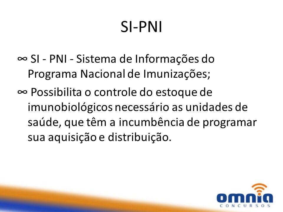 SI-PNI SI - PNI - Sistema de Informações do Programa Nacional de Imunizações; Possibilita o controle do estoque de imunobiológicos necessário as unidades de saúde, que têm a incumbência de programar sua aquisição e distribuição.