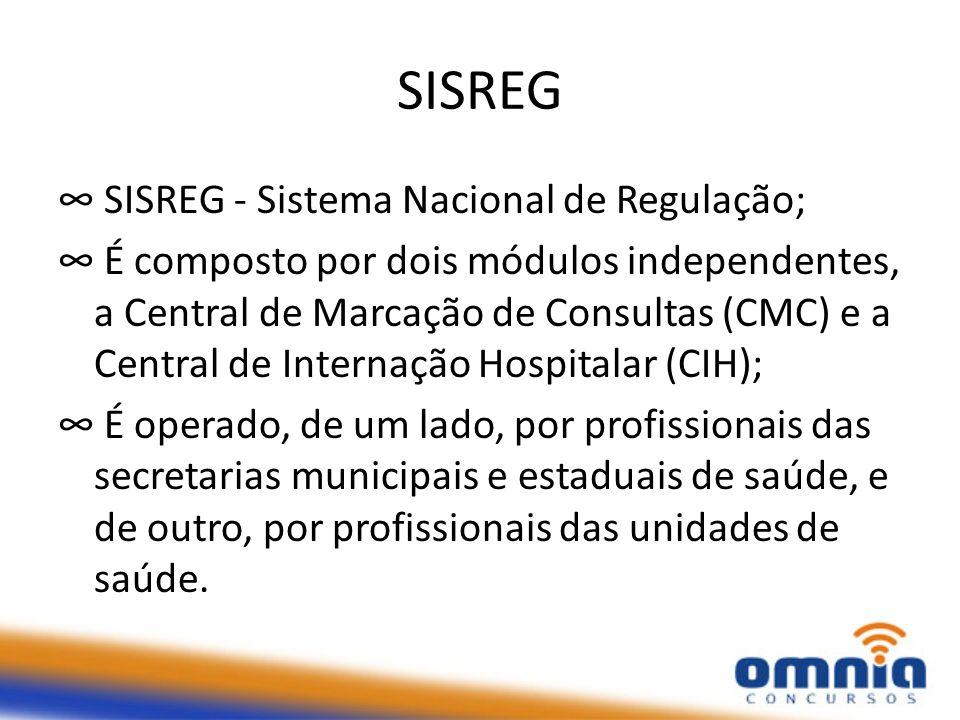 SISREG SISREG - Sistema Nacional de Regulação; É composto por dois módulos independentes, a Central de Marcação de Consultas (CMC) e a Central de Internação Hospitalar (CIH); É operado, de um lado, por profissionais das secretarias municipais e estaduais de saúde, e de outro, por profissionais das unidades de saúde.