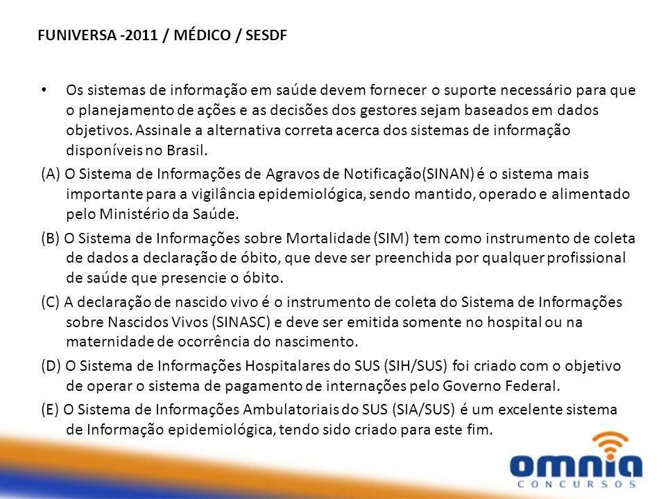 FUNIVERSA -2011 / MÉDICO / SESDF Os sistemas de informação em saúde devem fornecer o suporte necessário para que o planejamento de ações e as decisões
