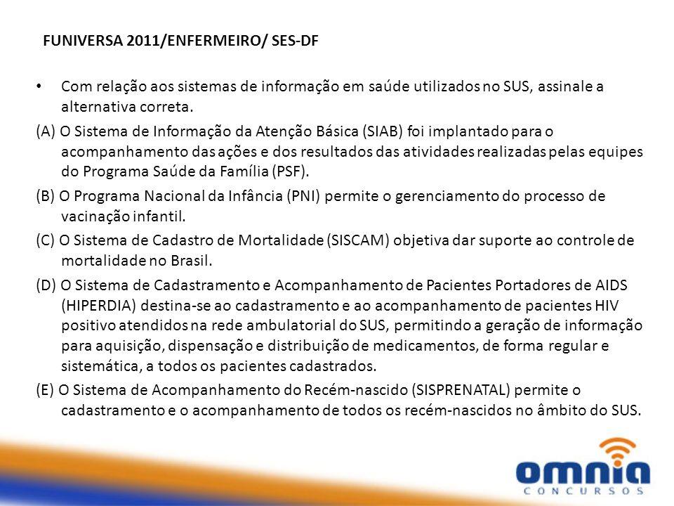 FUNIVERSA 2011/ENFERMEIRO/ SES-DF Com relação aos sistemas de informação em saúde utilizados no SUS, assinale a alternativa correta. (A) O Sistema de